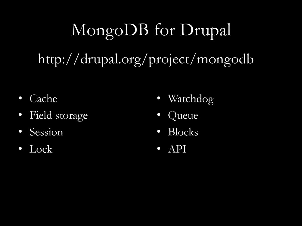 MongoDB for Drupal •  Cache •  Field storage • ...