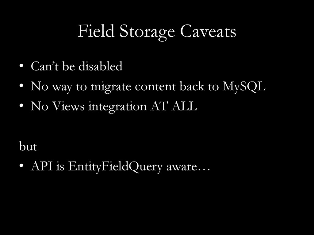 Field Storage Caveats •  Can't be disabled •  N...