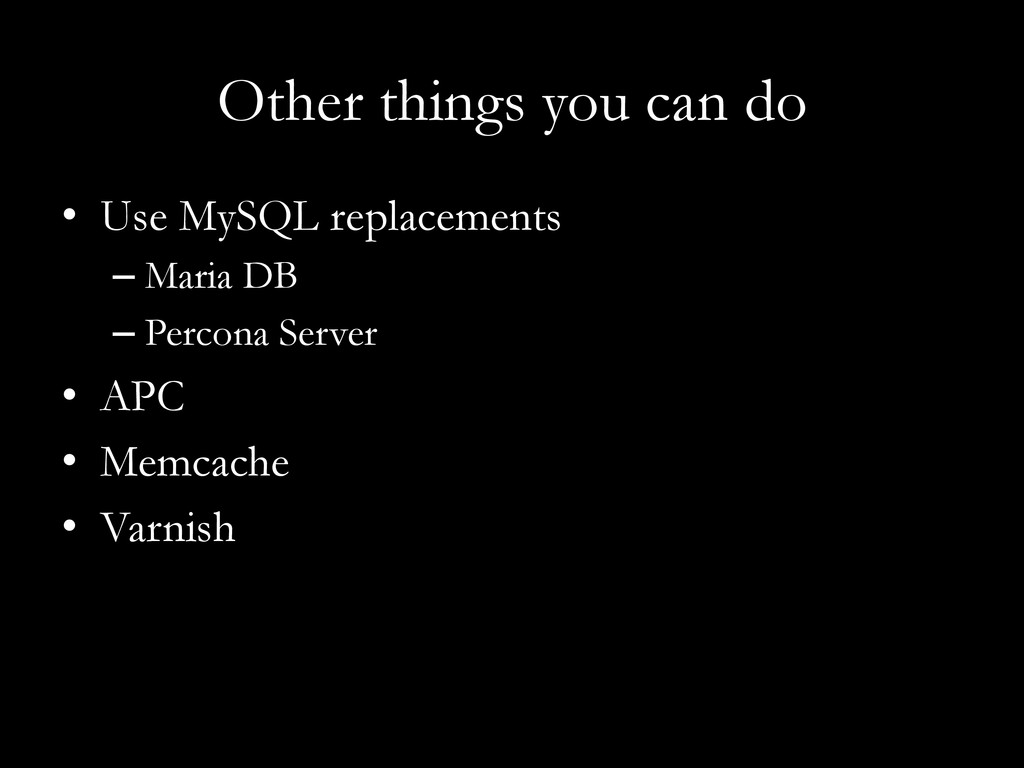 Other things you can do •  Use MySQL replacemen...