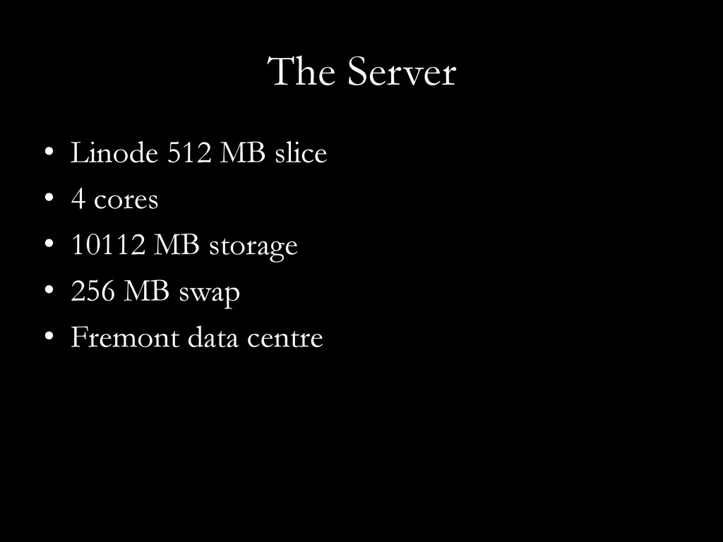 The Server •  Linode 512 MB slice •  4 cores • ...