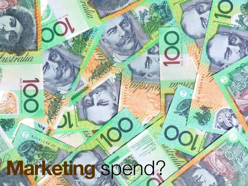 Marketing spend?