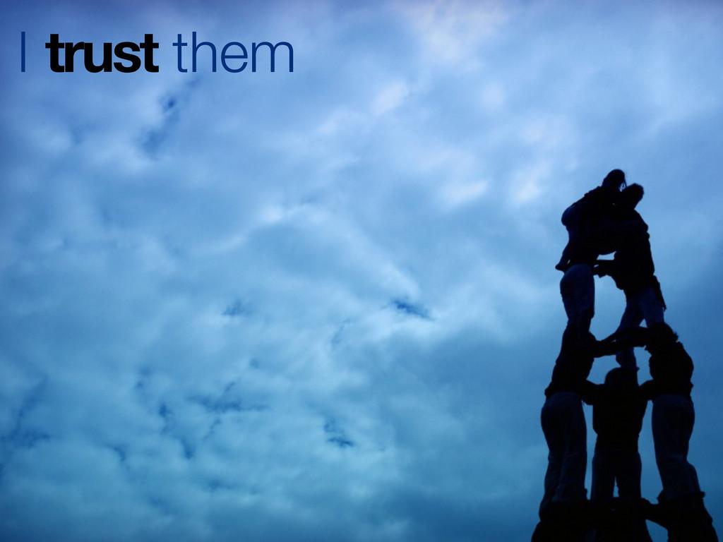 I trust them