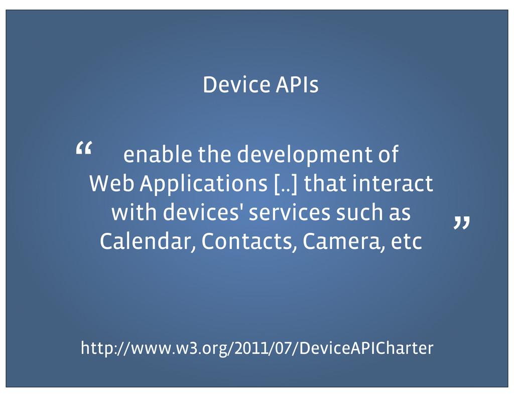 Device APIs enable the development of Web Appli...