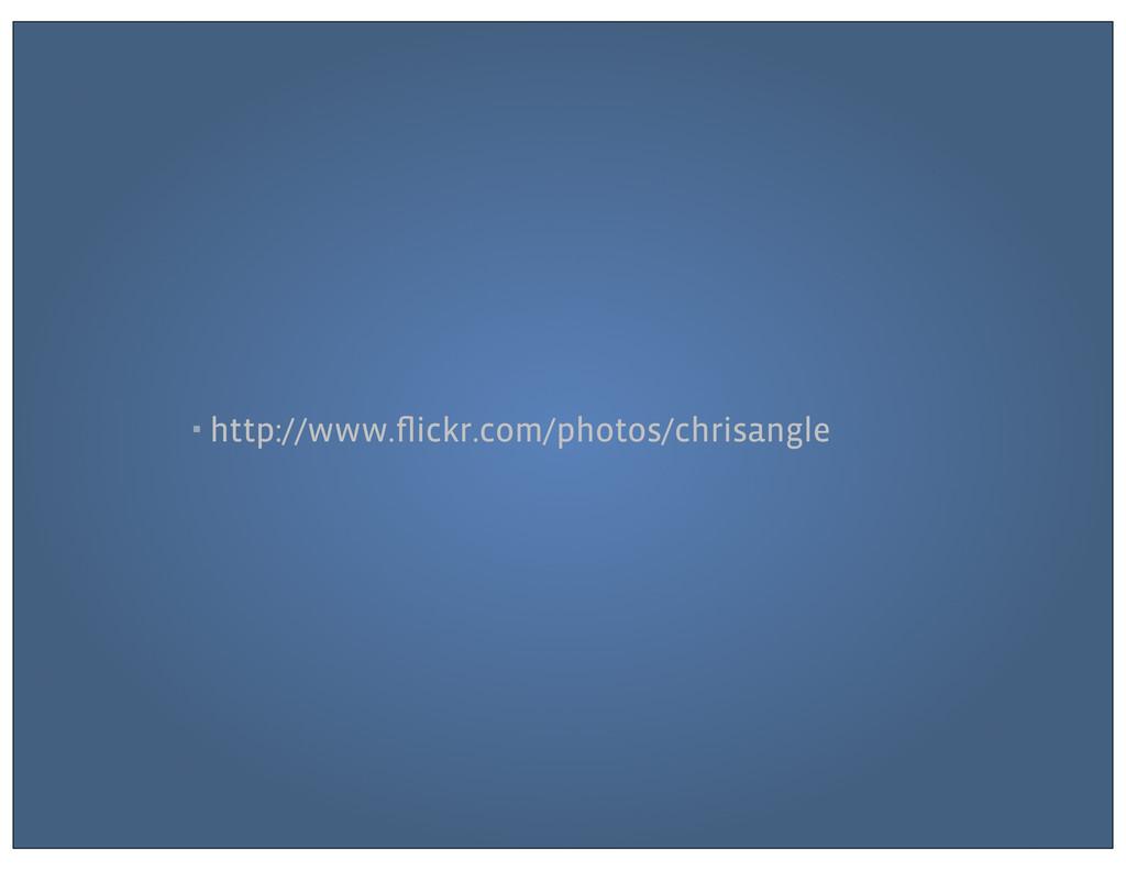 ▪ http://www.flickr.com/photos/chrisangle