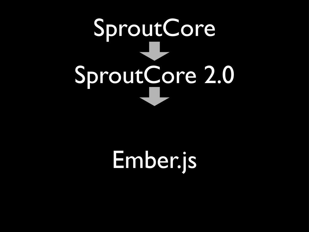 Ember.js SproutCore SproutCore 2.0