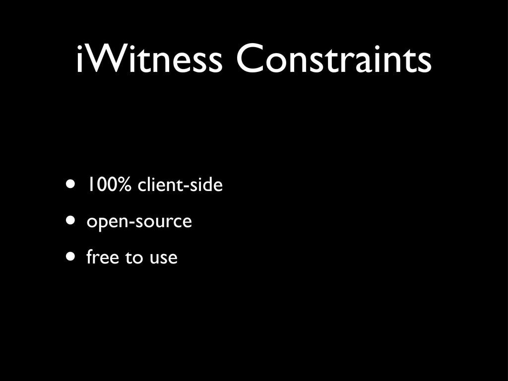 iWitness Constraints • 100% client-side • open-...