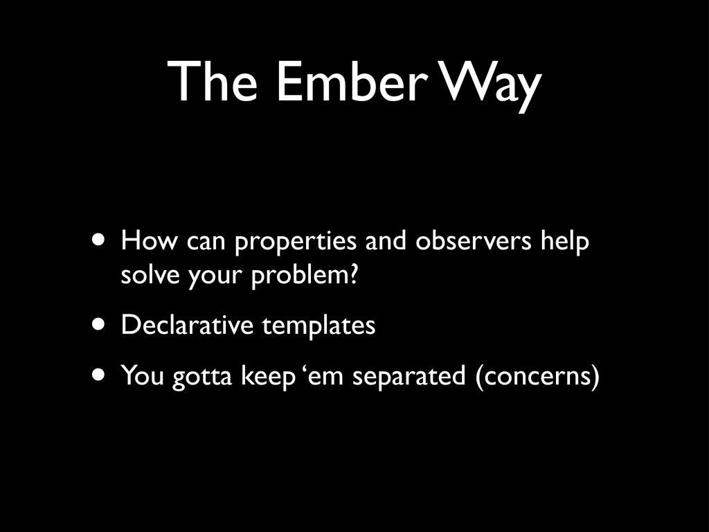 The Ember Way • How can properties and observer...