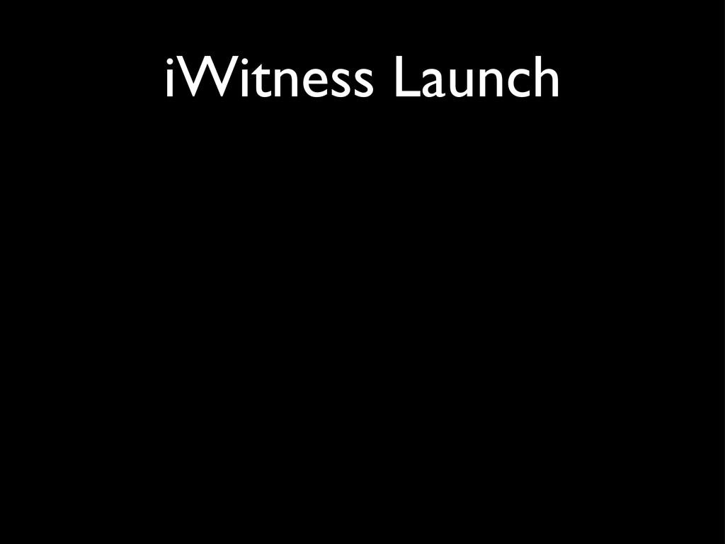 iWitness Launch