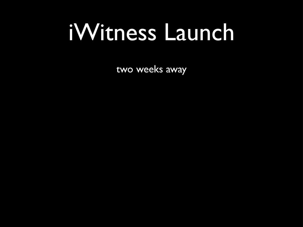 iWitness Launch two weeks away