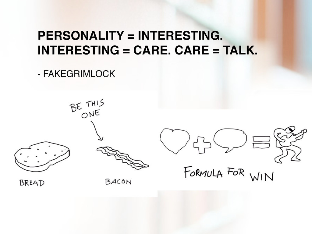 PERSONALITY = INTERESTING. INTERESTING = CARE. ...