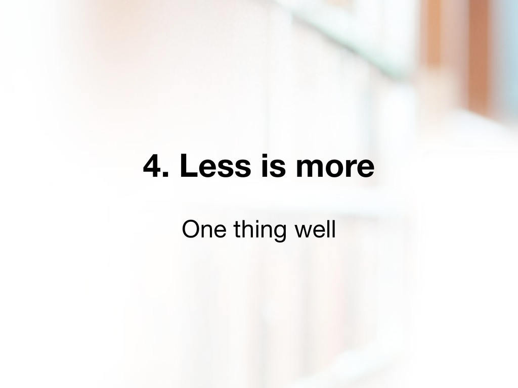 4. Less is more One thing well