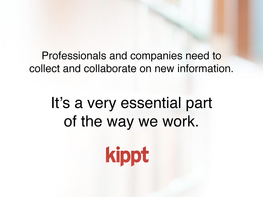 Professionals and companies need to collect and...