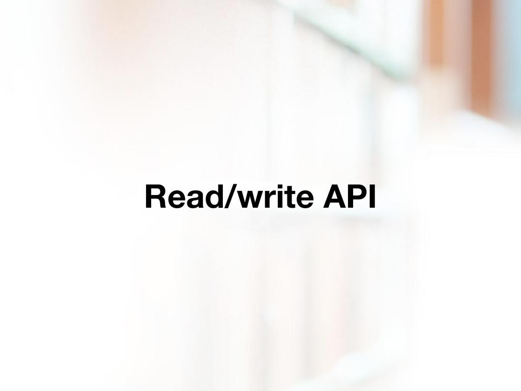 Read/write API
