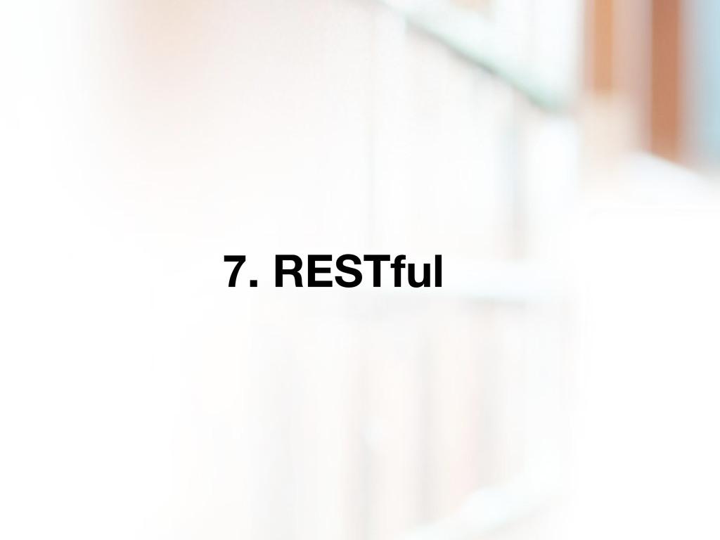 7. RESTful