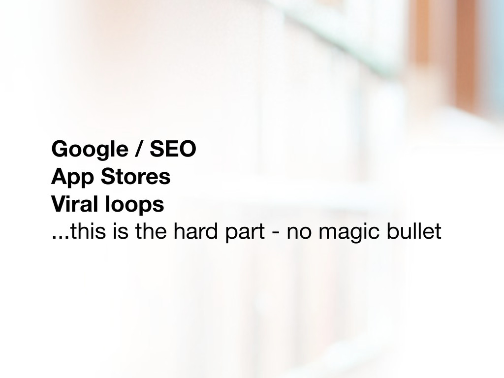 Google / SEO App Stores Viral loops ...this is ...