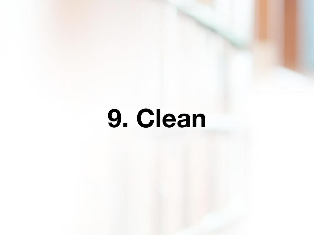 9. Clean