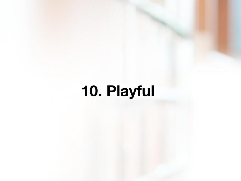 10. Playful
