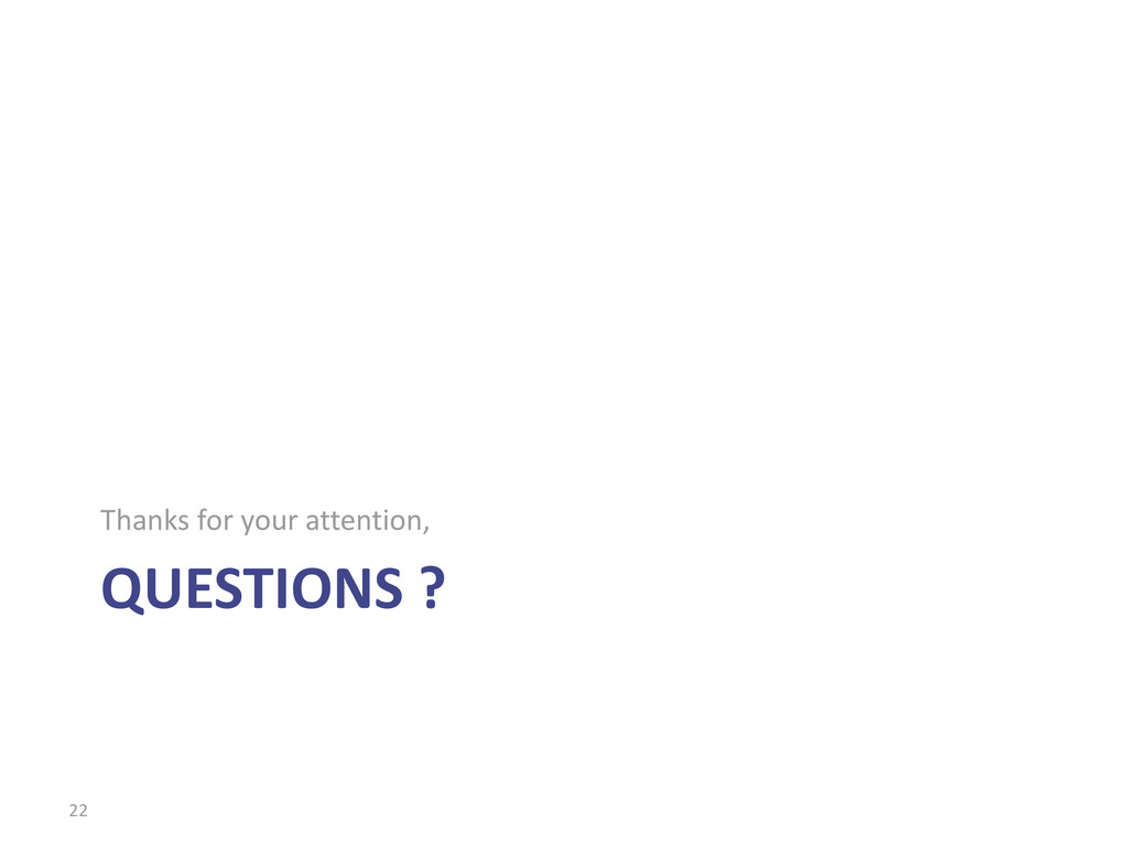 QUESTIONS ? Thanks for your attention, 22