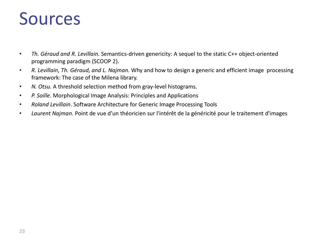 Sources • Th. Géraud and R. Levillain. Semantic...