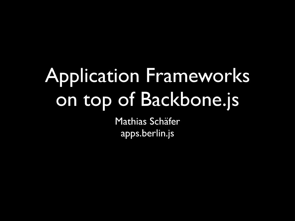 Application Frameworks on top of Backbone.js Ma...