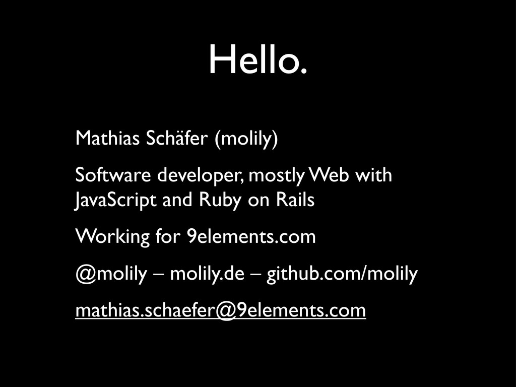 Hello. Mathias Schäfer (molily) Software develo...