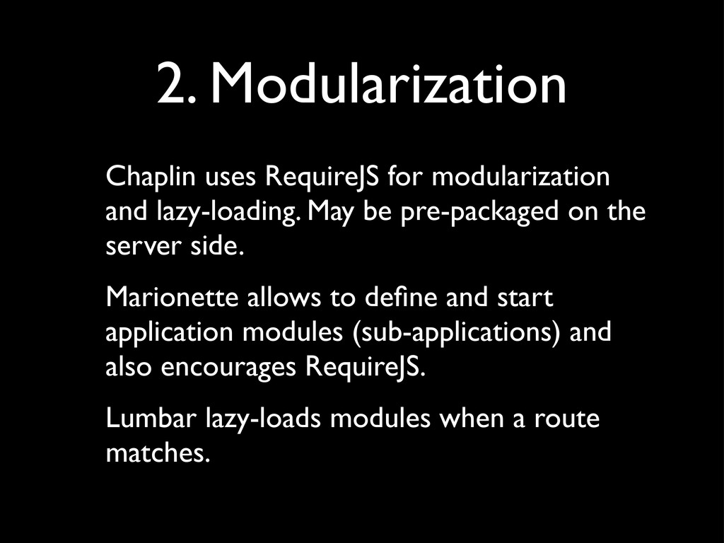 2. Modularization Chaplin uses RequireJS for mo...
