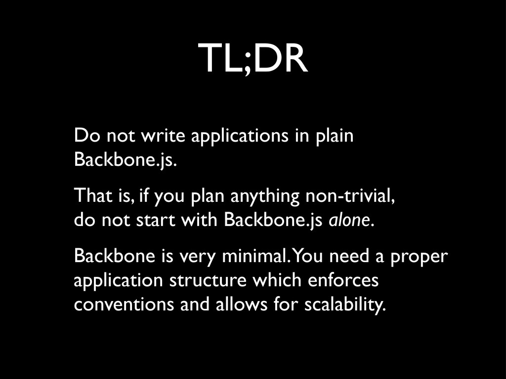 TL;DR Do not write applications in plain Backbo...