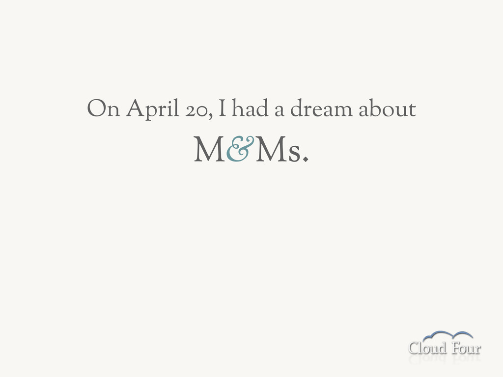 On April 20, I had a dream about M&Ms.