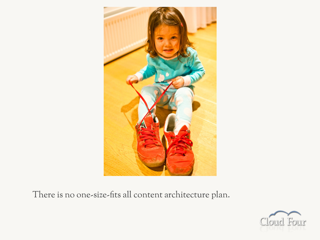 There is no one-size--ts all content architectu...