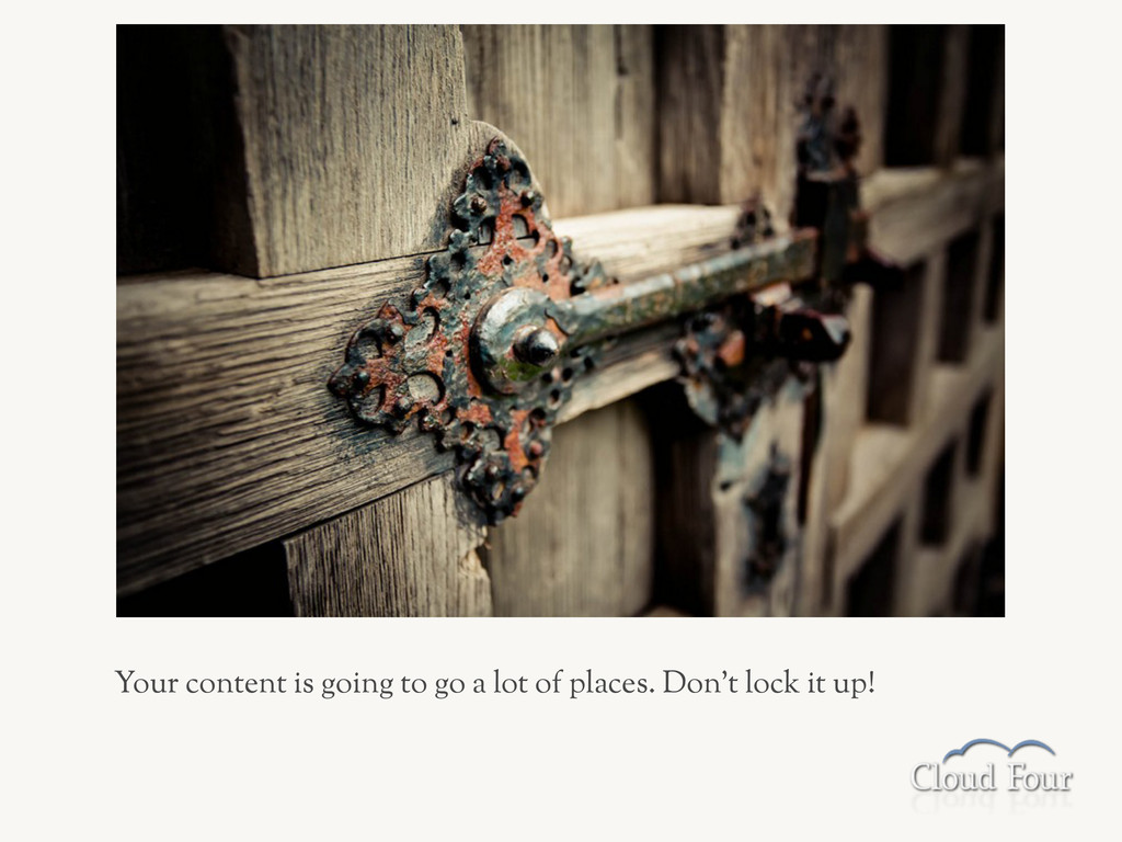 Your content is going to go a lot of places. Do...