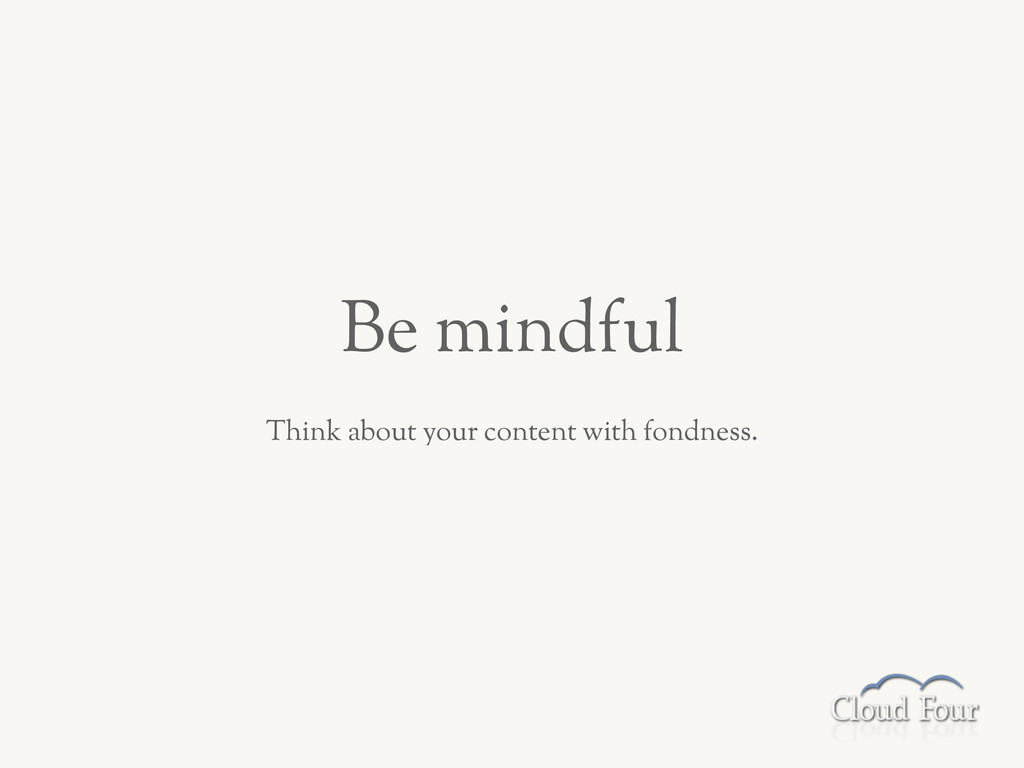 Be mindful Think about your content with fondne...