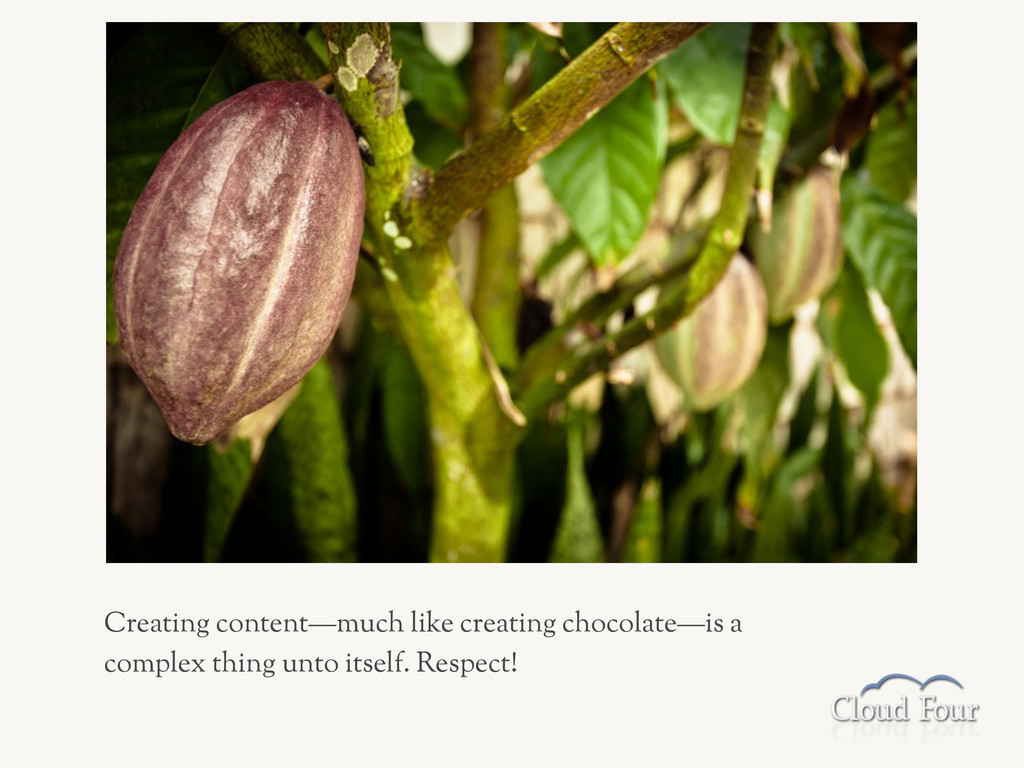 Creating content—much like creating chocolate—i...