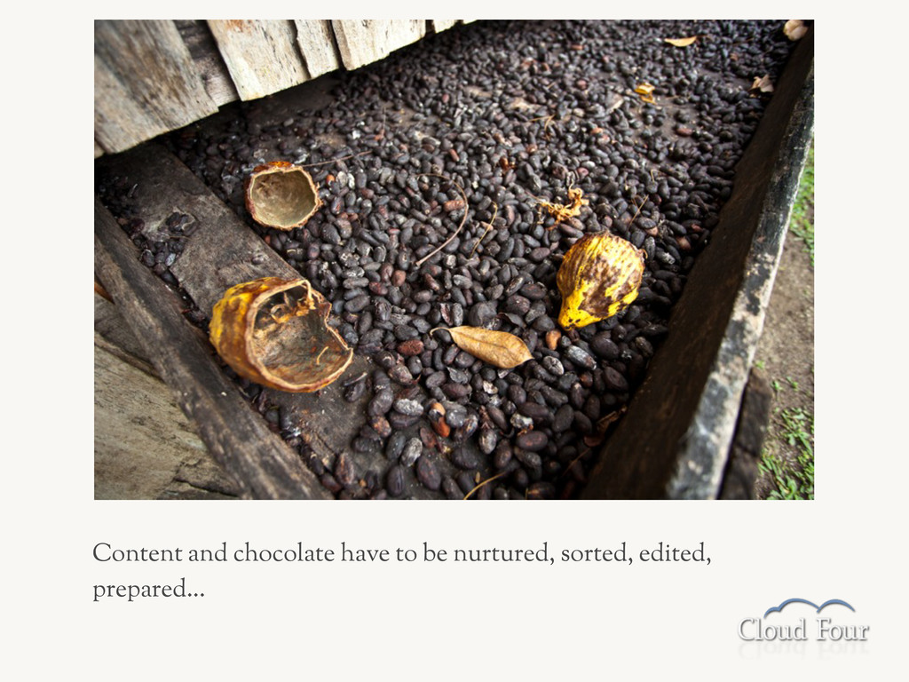 Content and chocolate have to be nurtured, sort...