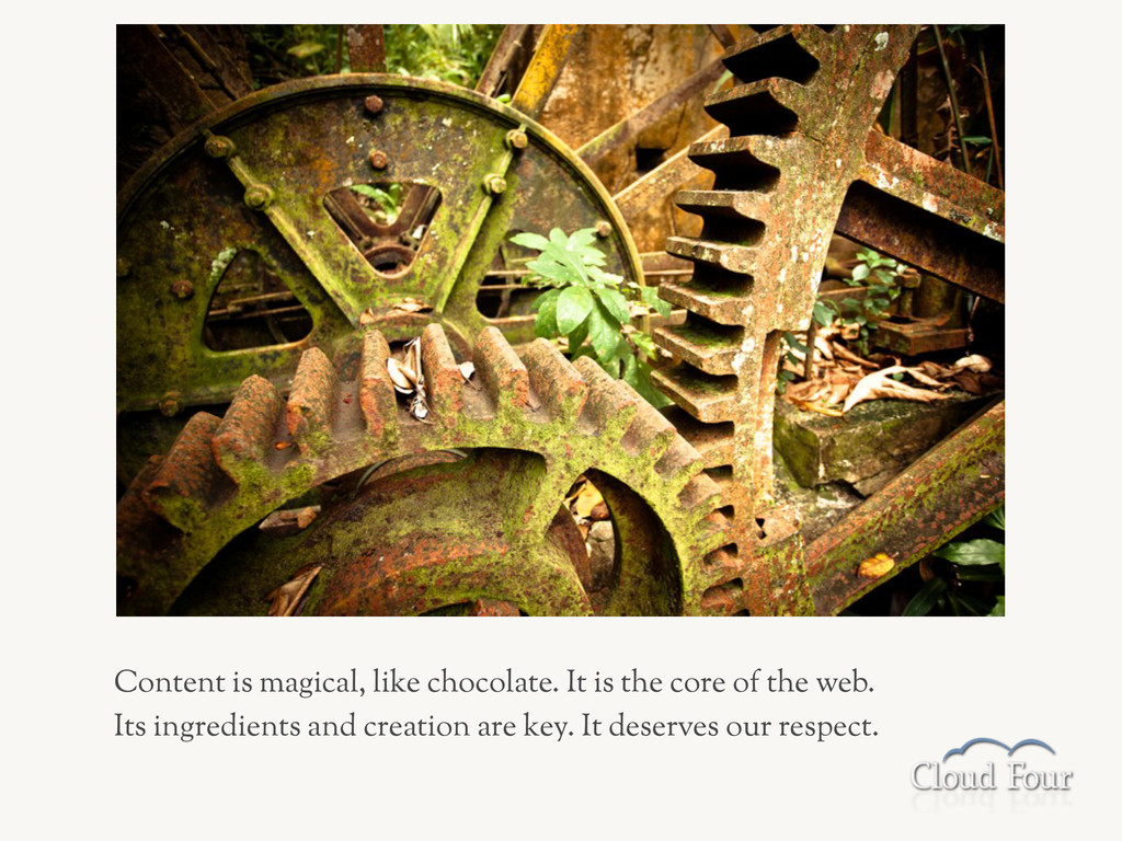 Content is magical, like chocolate. It is the c...