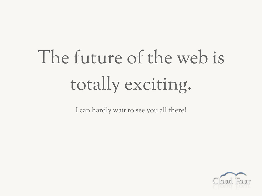 The future of the web is totally exciting. I ca...