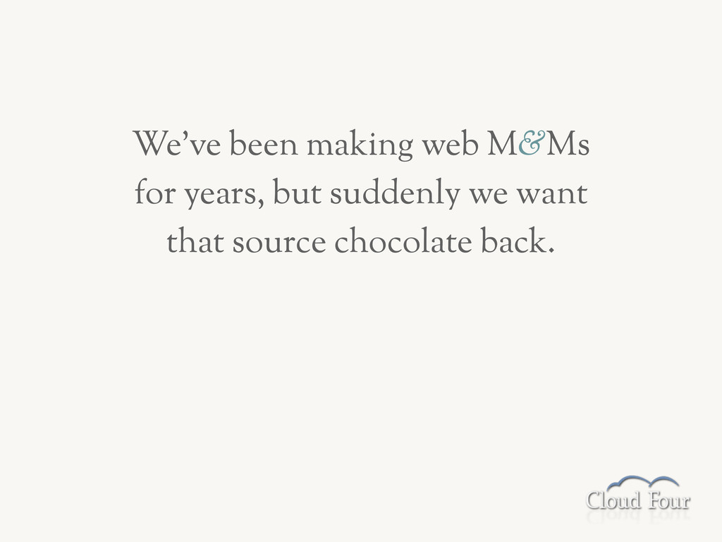 We've been making web M&Ms for years, but sudde...