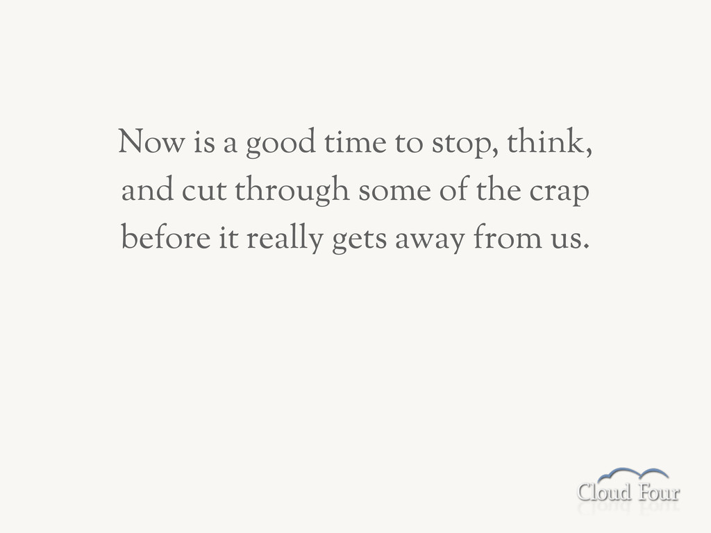 Now is a good time to stop, think, and cut thro...