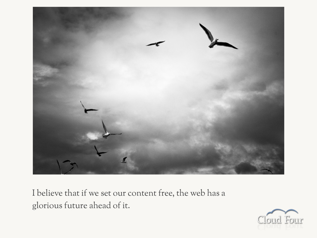 I believe that if we set our content free, the ...