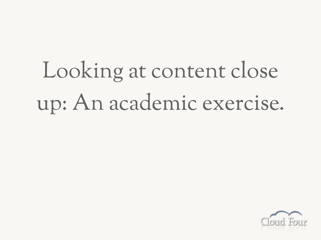 Looking at content close up: An academic exerci...