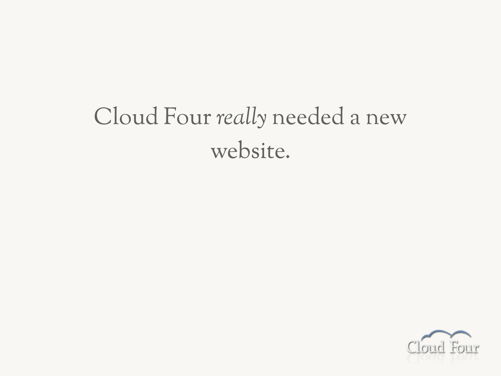Cloud Four really needed a new website.