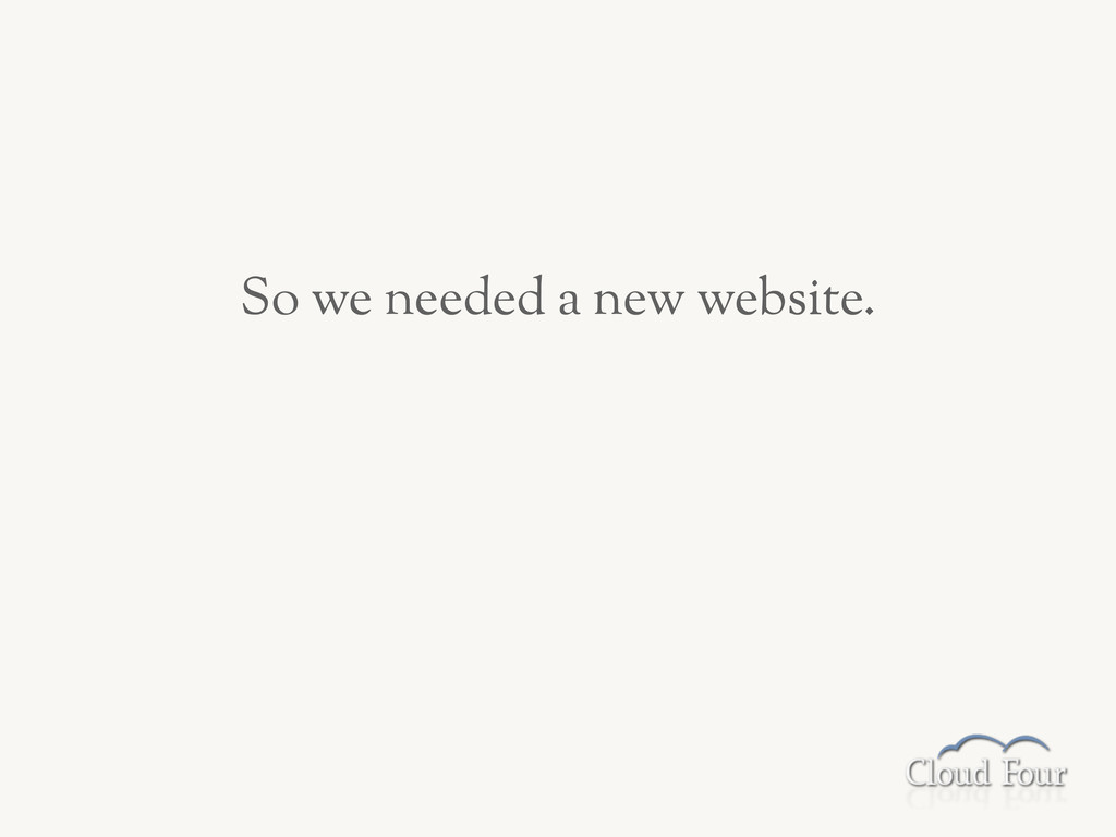 So we needed a new website.