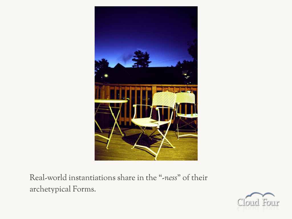 """Real-world instantiations share in the """"-ness"""" ..."""