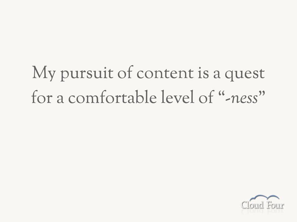 My pursuit of content is a quest for a comforta...