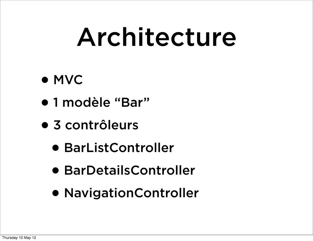 """Architecture •MVC •1 modèle """"Bar"""" •3 contrôleur..."""