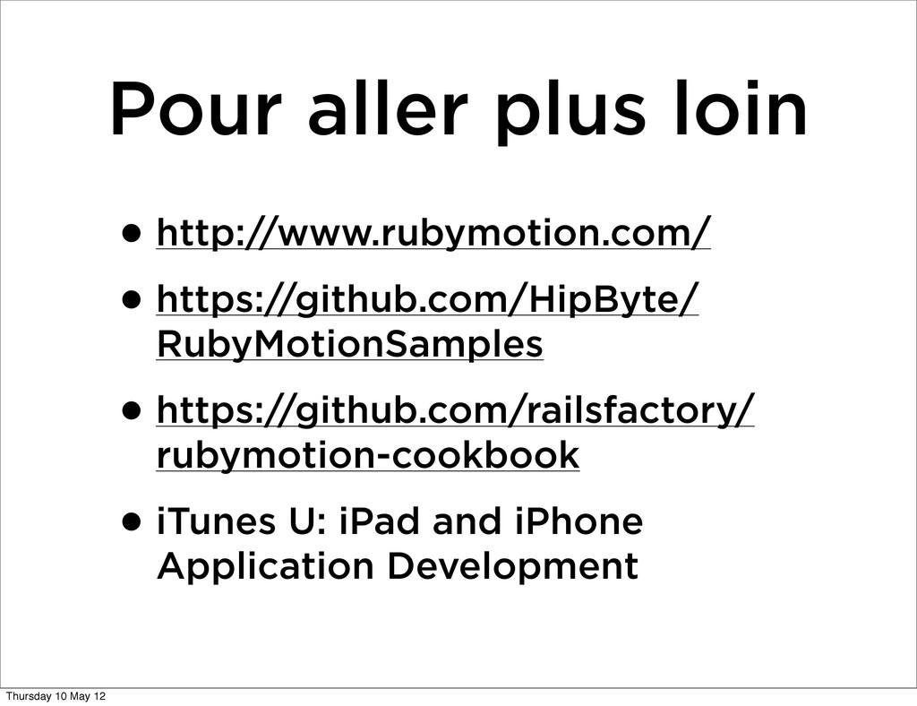 Pour aller plus loin •http://www.rubymotion.com...