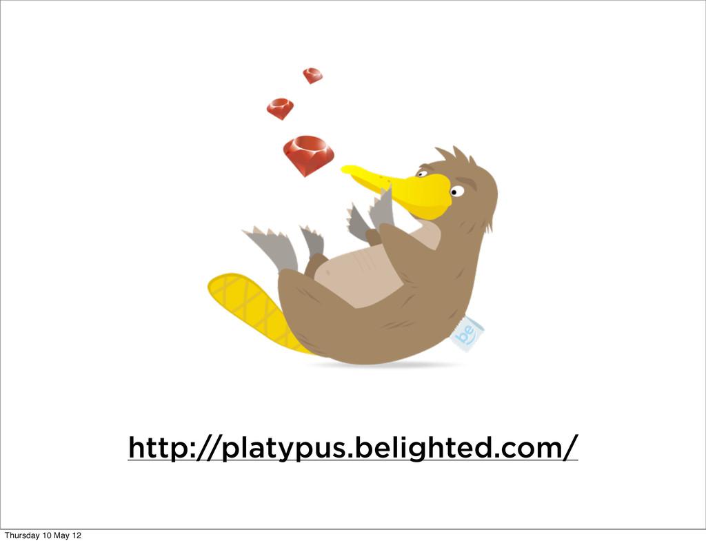 http://platypus.belighted.com/ Thursday 10 May ...