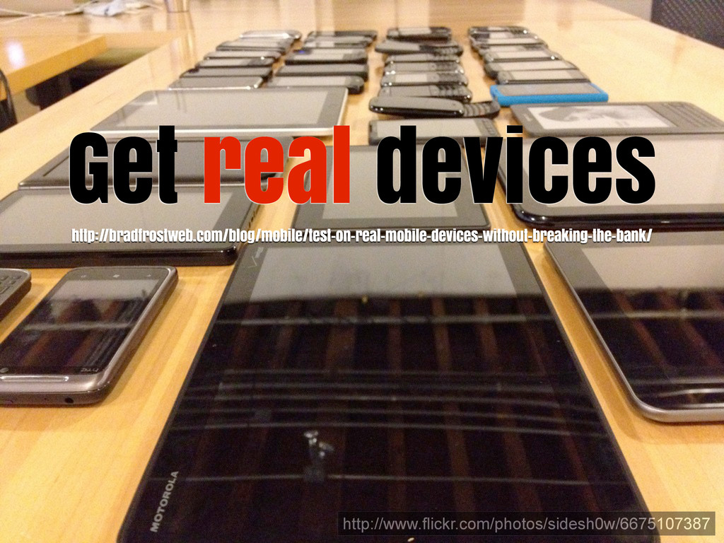 Get real devices http://www.flickr.com/photos/s...