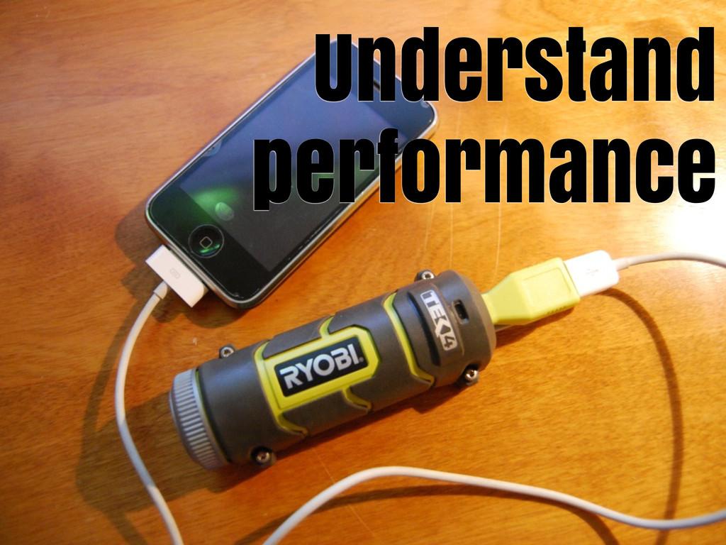 Understand performance