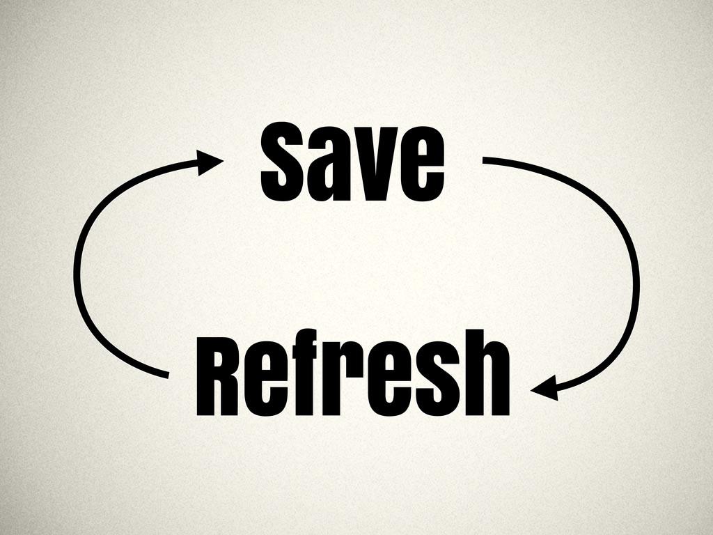 Save Refresh