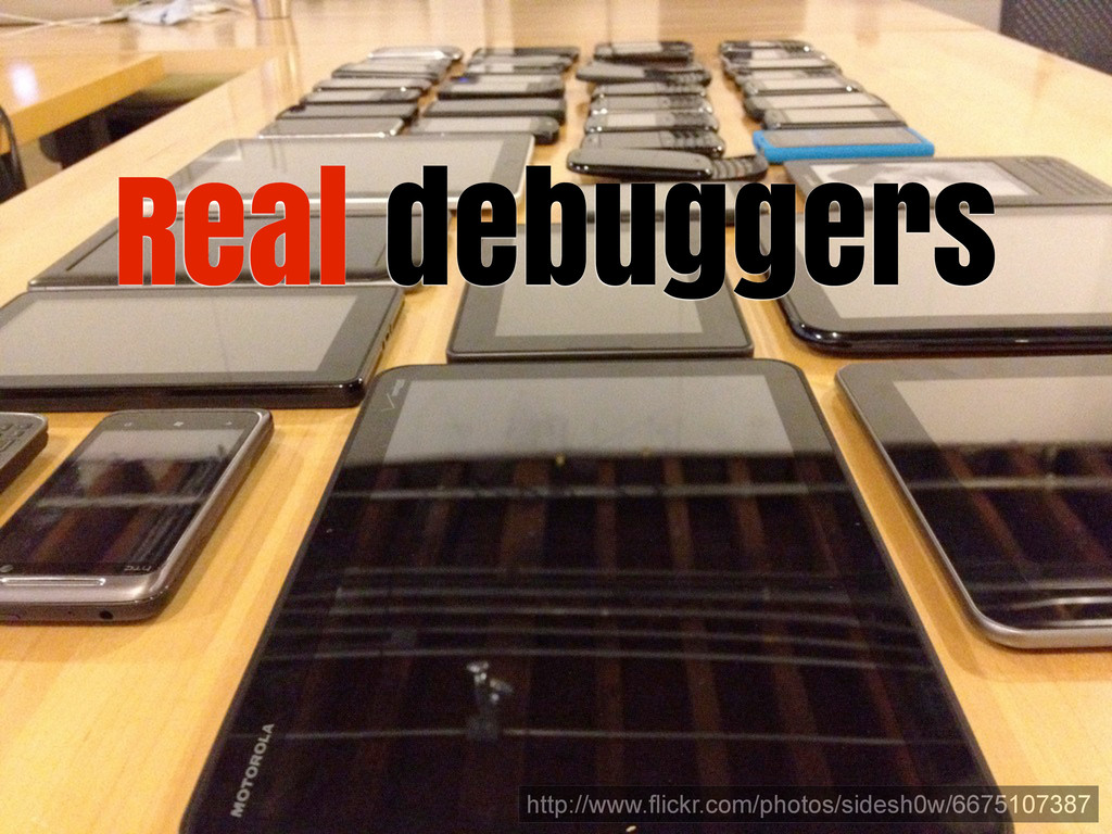 Real debuggers http://www.flickr.com/photos/sid...